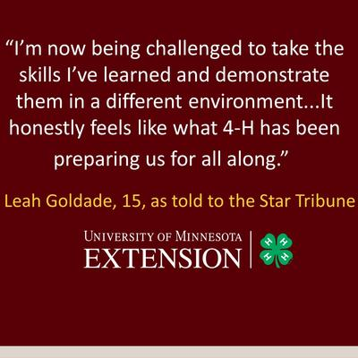 "Slide reads ""I'm now being challenged to take the skills I've learned and demonstrate them in a different environment...It honestly feels like what 4-H has been preparing us for all along,"" Leah Goldade, 15, told Klecker."